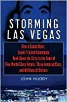 Storming Las Vegas: How a Cuban-Born, Soviet-Trained Commando Took Down the Strip to the Tune of Five World-Class Hotels, Three Armored Cars, and Millions of Dollars