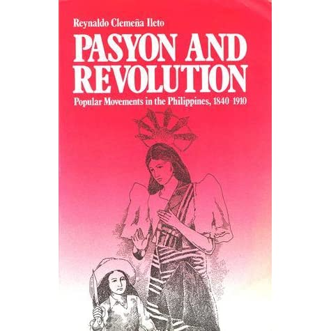 pasyon and revolution by ileto Pasyon and revolution: popular movements in the philippines, 1840-1910 by reynaldo clemena ileto ileto's book is a wonder and the first to ever draw parallels between western and southeast asian traditions especially the practice of the pasyon.