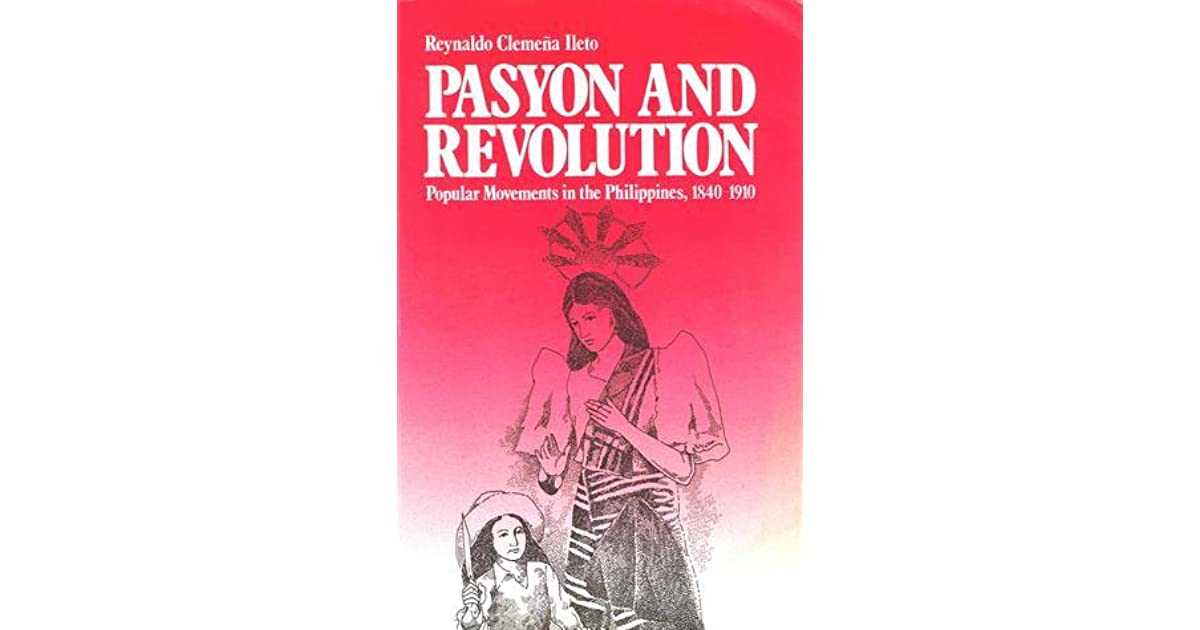 pasyon and revolution popular movements in Ileto never clearly de ned what class or classes constitute his amorphous analytical category 'the masses' he ignored how the 1 reynaldo c ileto, pasyon and revolution: popular movements in the philippines 1840-1910 ( quezon city: ateneo de manila university press, 1979) 2 benedict r o'g anderson, the spectre.