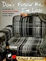 Don't Follow Me, I'm Lost: A Memoir of Hampshire College at the Twilight of the '80s