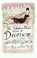 The Fabulous Girl's Guide to Decorum the Fabulous Girl's Guide to Decorum