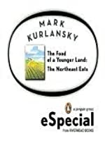 The Food of a Younger Land: The Northeast Eats: Maine, New Hampshire, Vermont, Massachusetts, Rhode Island, Connecticut, New York City, New York State, Pennsylvania