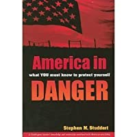 America in Danger, What You Must Know to Protect Yourself