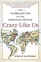 Crazy Like Us: The Globalization of the American Psyche