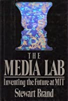 The Media Lab: Inventing the Future at MIT