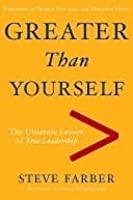 Greater Than Yourself: The Ultimate Lesson of True Leadership