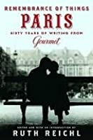 Remembrance of Things Paris: Sixty Years of Writing from Gourmet