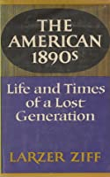 The American 1890s: Life and Time of a Lost Generation