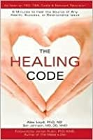 The Healing Code: 6 Minutes to Heal the Source of Any Health, Success or Relationship Issue