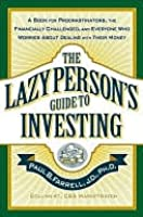 The Lazy Person's Guide to Investing: A Book for Procrastinators, the Financially Challenged, and Everyone Who Worries About Dealing with Their Money