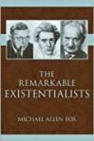 TheRemarkable Existentialists