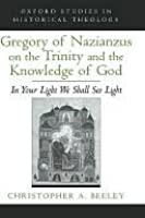 Gregory of Nazianzus on the Trinity and the Knowledge of God: In Your Light We Shall See Light. Oxford Series in Historical Theology.