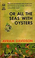 Or All the Seas with Oysters