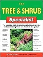 The Tree & Shrub Specialist: The Essential Guide to Selecting, Planting, Improving, and Maintaining Trees and Shrubs in the Garden