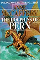 The Dolphins of Pern (Dragonriders of Pern)