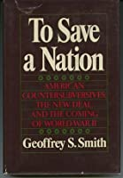 To Save a Nation: American Countersubversives, the New Deal & the Coming of World War II