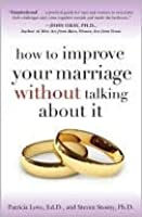 How to Improve Your Marriage Without Talking about It How to Improve Your Marriage Without Talking about It