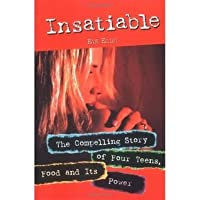 Insatiable: The Compelling Story of Four Teens, Food, and It's Power