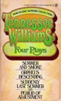 """Tennessee Williams: Four Plays: """"Summer And Smoke""""; Orpheus Descending""""; """"Suddenly Summer"""" and """"Period Of Adjustment"""""""
