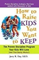 How to Raise Kids You Want to Keep
