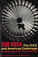 Sub Rosa : The O. S. S. and American Espionage