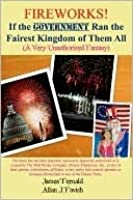 Fireworks! If the Government Ran the Fairest Kingdom of Them All (A Very Unauthorized Fantasy)