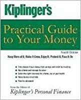 Kiplinger's Practical Guide to Your Money: Keep More of It, Make It Grow, Enjoy It, Protect It, Pass It on