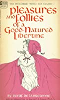 Pleasures and Follies of a Goodnatured Libertine