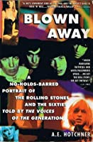 Blown Away: A No-Holds-Barred Portrait of the Rolling Stones and the Sixties