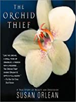 Orchid Thief: A True Story of Beauty and Obsession: A True Story of Beauty and Obsession