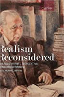 Realism Reconsidered: The Legacy of Hans Morgenthau in International Relations: The Legacy of Hans Morgenthau in International Relations