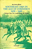 Southeast Asia in the Age of Commerce 1450-1680: Volume One: The Lands below the Winds