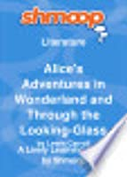 Alice's Adventures in Wonderland and Through the Looking-Glass: Shmoop Literature Guide