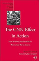 Cnn Effect in Action: How the News Media Pushed the West toward War in Kosovo