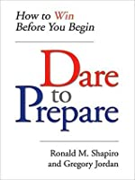 Dare to Prepare: How to Win Before You Begin: How to Win Before You Begin
