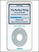 The Perfect Thing: How the iPod Shuffles Commerce, Culture, and Coolness