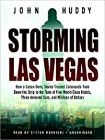 Storming Las Vegas: How a Cuban-Born, Soviet-Trained Commando Took Down the Strip to the Tune of Five World-Class Hotels, Three Armored Cars, and Mil: How a Cuban-Born, Soviet-Trained Commando Took Down the Strip to the Tune of Five World-Class Hotels,...