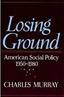 Losing Ground: American Social Policy