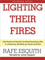 Lighting Their Fires: Raising Extraordinary Children in a Mixed-up, Muddled-up, Shook-up World