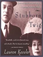 Stubborn Twig: Three Generations in the Life of a Japanese American Family: Three Generations in the Life of a Japanese American Family