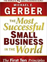 Most Successful Small Business in the World: The Ten Principles: The Ten Principles
