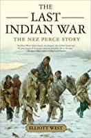 The Last Indian War: The Nez Perce Story: The Nez Perce Story
