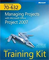 MCTS Self-Paced Training Kit (Exam 70-632): Managing Projects with Microsoft? Office Project 2007