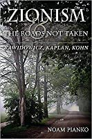 Zionism and the Roads Not Taken Zionism and the Roads Not Taken: Rawidowicz, Kaplan, Kohn Rawidowicz, Kaplan, Kohn