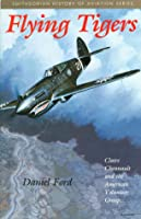 Flying Tigers: Claire Chennault and the American Volunteer Group