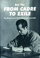 From Cadre To Exile: The Memoirs of a North Vietnamese Journalist