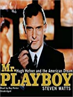 Mr. Playboy: Hugh Hefner and the American Dream: Hugh Hefner and the American Dream