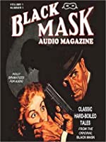 Black Mask Audio Magazine, Vol. 1: Classic Hard-Boiled Tales from the Original Black Mask: Classic Hard-Boiled Tales from the Original Black Mask
