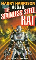 You Can Be The Stainless Steel Rat: An Interactive Game Book