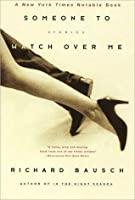 Someone to Watch Over Me: Stories By